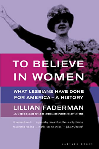 To Believe in Women: What Lesbians Have Done For America - A History (0618056971) by Faderman Professor, Lillian; Faderman, Lillian