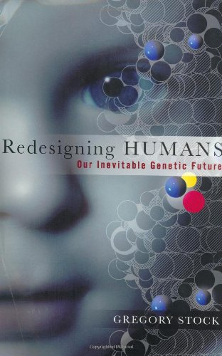 9780618060269: Redesigning Humans: Our Inevitable Genetic Future