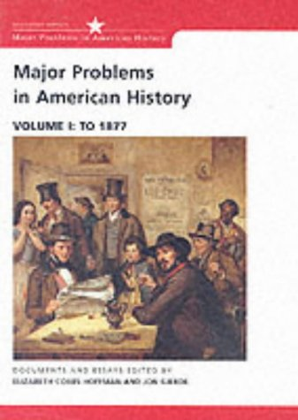 Major Problems in American History: Documents and Essays, Volume I: To 1877 (Major Problems in American History Series) (0618061339) by Elizabeth Cobbs; Jon Gjerde; Thomas Paterson