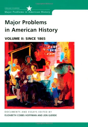 Major Problems in American History, Volume II: Since 1865: Documents and Essays (0618061347) by Elizabeth Cobbs Hoffman; Jon Gjerde