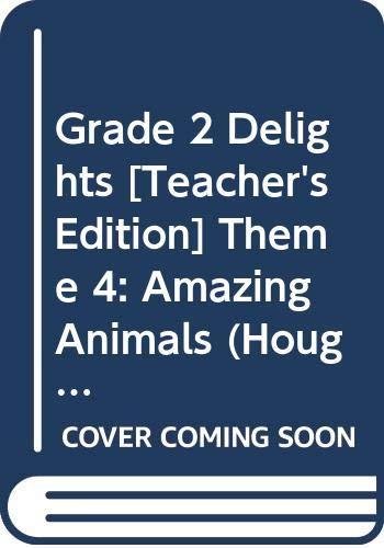 9780618065257: Grade 2 Delights [Teacher's Edition] Theme 4: Amazing Animals (Houghton Mifflin Reading)