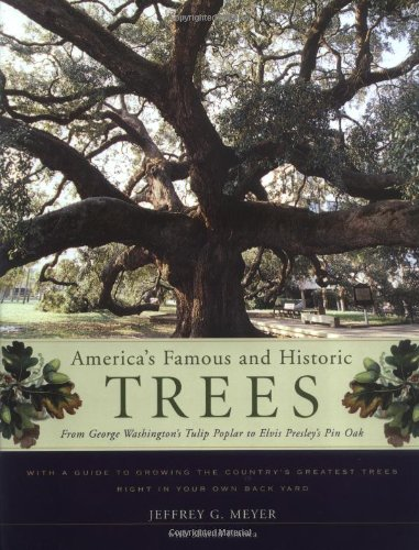 America's Famous and Historic Trees: From George Washington's Tulip Poplar to Elvis Presley's Pin...