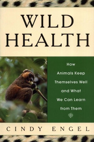 9780618071784: Wild Health: How Animals Keep Themselves Well and What We Can Learn From Them