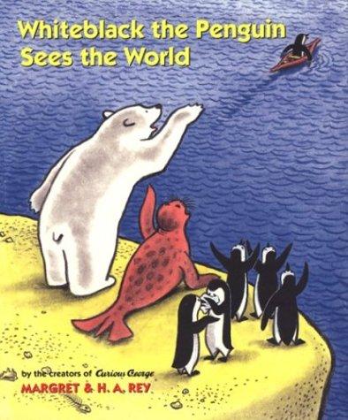 Whiteblack the Penguin Sees the World: Margret Rey H.