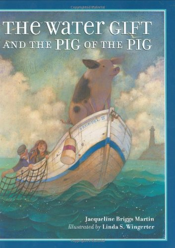 The Water Gift and the Pig of: Jacqueline Briggs Martin,