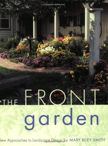 The Front Garden: New Approaches to Landscape Design: Smith, Mary Riley