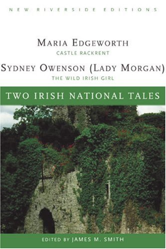 Two Irish National Tales: Castle Rackrent, The Wild Irish Girl (New Riverside Editions) (0618084878) by Maria Edgeworth; Sydney Owenson; James M. Smith