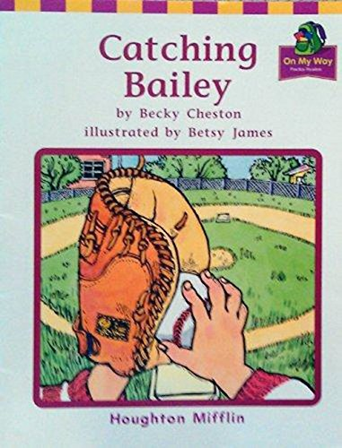9780618089697: Catching Bailey (Houghton Mifflin Reading: The Nation's Choice)