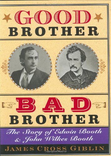 9780618096428: Good Brother, Bad Brother: The Story of Edwin Booth and John Wilkes Booth