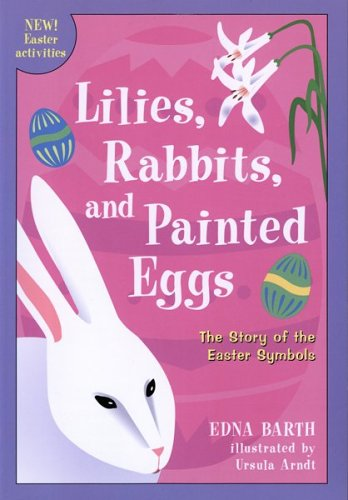 9780618096480: Lilies, Rabbits, and Painted Eggs: The Story of the Easter Symbols
