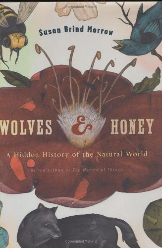 Wolves and Honey: A Hidden History of the Natural World: Morrow, Susan Brind