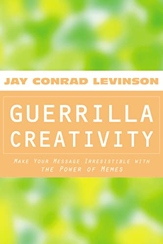 Guerrilla Creativity: Make Your Message Irresistible with: Jay Conrad Levinson,