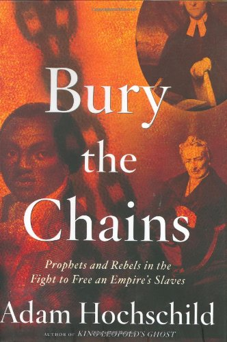 9780618104697: Bury the Chains: Prophets and Rebels in the Fight to Free an Empire's Slaves