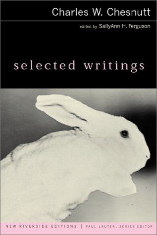 Selected Writings (New Riverside Editions) (0618107339) by Charles Waddell Chesnutt; Sallyann H. Ferguson; Paul Lauter