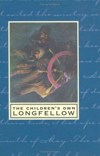 The Children's Own Longfellow: Longfellow, Henry Wadsworth
