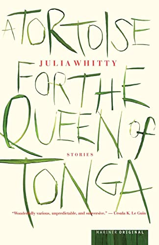 A Tortoise for the Queen of Tonga: Stories: Julia Whitty