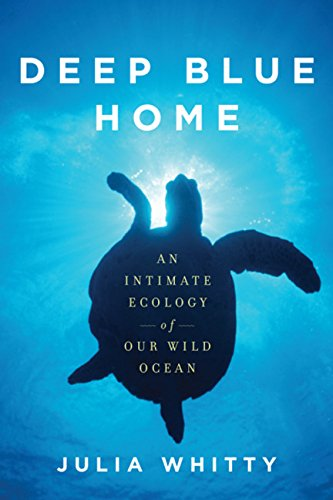 9780618119813: Deep Blue Home: An Intimate Ecology of Our Wild Ocean