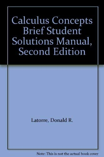 Calculus Concepts Brief Student Solutions Manual, Second Edition: Latorre, Donald R.
