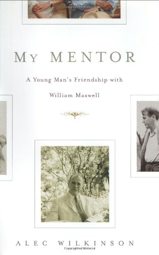 9780618123018: My Mentor: A Young Man's Friendship with William Maxwell