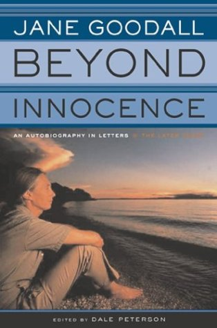 Beyond Innocence: An Autobiography in Letters The: Goodall, Jane