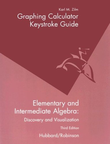 Graphing Calculator Keystroke Guide for Hubbard/Robinson's Elementary and Intermediate Algebra: Discovery and Visualization, 3rd (0618129936) by Elaine Hubbard; Ronald Robinson; Karl Zilm