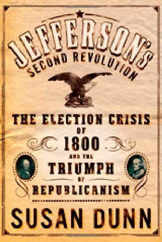 Jefferson's Second Revolution: The Election Crisis of 1800 and the Triumph of Republicanism: ...