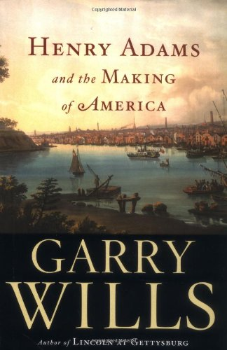 Henry Adams and the Making of America: Wills, Garry