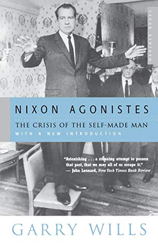 9780618134328: Nixon Agonistes: The Crisis of the Self-Made Man