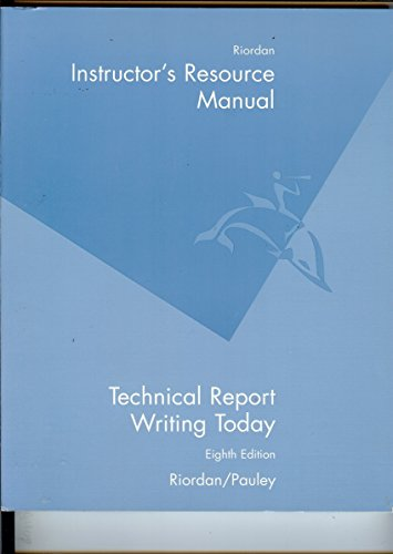 Instructor's Resource Manual for Technical Report Writing Today: riordan/pauley