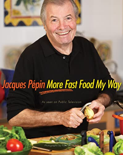 Jacques PÃ pin More Fast Food My Way