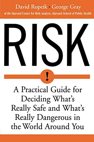 9780618143726: Risk: A Practical Guide for Deciding What's Really Safe and What's Really Dangerous in the World Around You