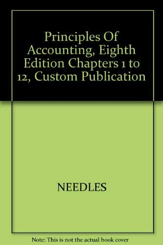 Principles Of Accounting, Eighth Edition Chapters 1 to 12, Custom Publication: NEEDLES