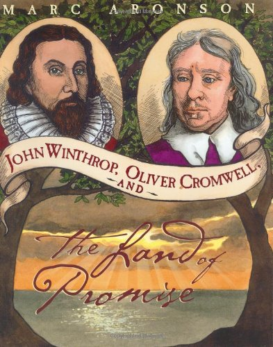 John Winthrop, Oliver Cromwell, and the Land of Promise: Marc Aronson