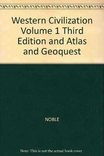 Western Civilization, Volume 1, Third Edition And Atlas And Geoquest: n/a