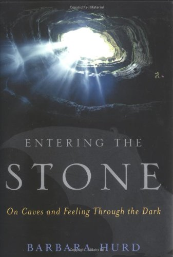 9780618191383: Entering the Stone: On Caves and Feeling Through the Dark