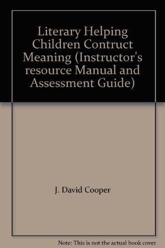 Literary Helping Children Contruct Meaning (Instructor's resource: J. David Cooper,