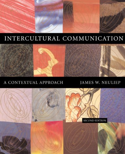Intercultural Communication: A Contextual Approach: James W. Neuliep
