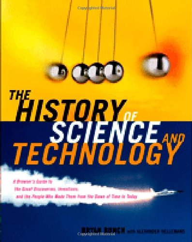 9780618221233: The History of Science and Technology: A Browser's Guide to the Great Discoveries, Inventions, and the People Who Made Them from the Dawn of Time to Today