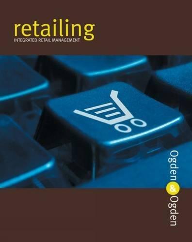 Retailing: Integrated Retail Management: James R. Ogden;
