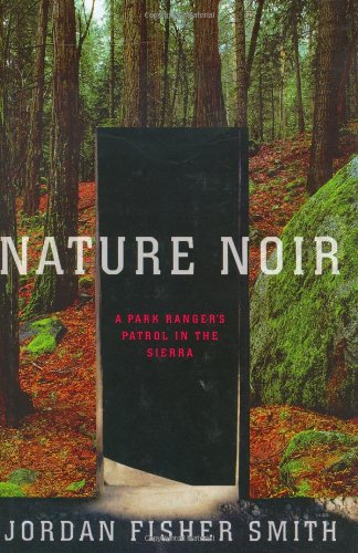 Nature Noir: a Park Ranger's Patrol in the Sierra (AUTHOR SIGNED): Smith, Jordan Fisher