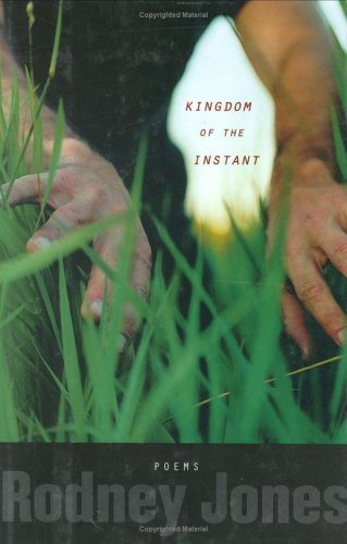 The Kingdom of the Instant: Poems: Jones, Rodney