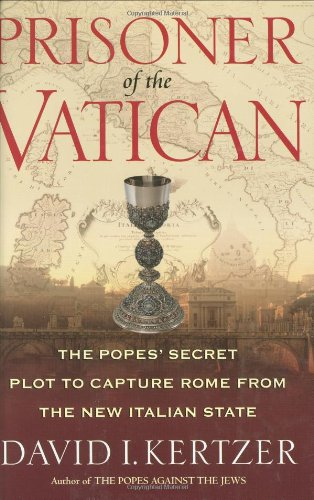 9780618224425: Prisoner of the Vatican: The Popes' Secret Plot to Capture Rome from the New Italian State