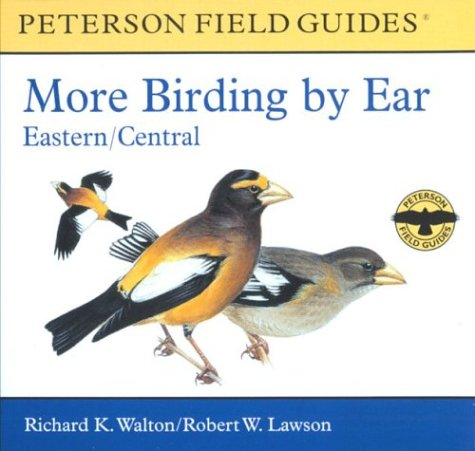 More Birding by Ear Eastern and Central North America: A Guide to Bird-song Identification (Peterson Field Guide Audios) (0618225927) by Walton, Richard K.; Lawson, Robert W.