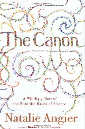 9780618242955: The Canon: A Whirligig Tour of the Beautiful Basics of Science