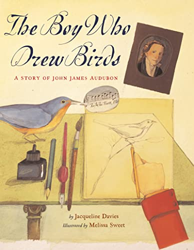 9780618243433: The Boy Who Drew Birds: A Story of John James Audubon / Jacqueline Davies; Illustrated by Melissa Sweet (Outstanding Science Trade Books for Students K-12)