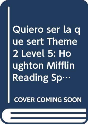 Houghton Mifflin Reading Spanish: Th Pb Quiero Lv 5 Th 2 Quiero ser la que serT (Spanish Edition) (9780618244416) by HOUGHTON MIFFLIN
