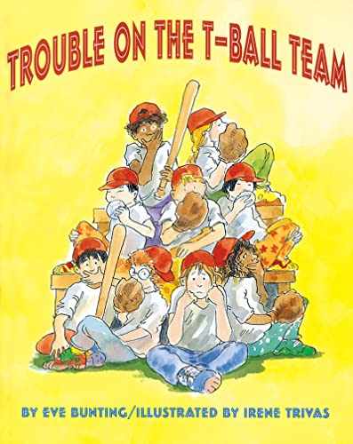 Trouble on the T-Ball Team (9780618246175) by Eve Bunting