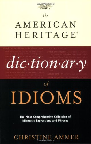 The American Heritage Dictionary of Idioms: Christine Ammer