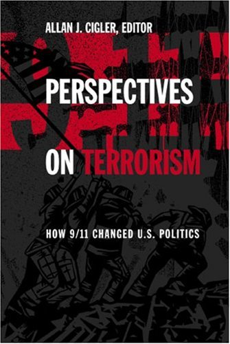 Perspectives on Terrorism: How 9/11 Changed U.S. Politics: Cigler, Allan