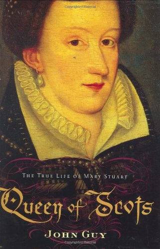 Queen of Scots: The True Life of: Guy, John